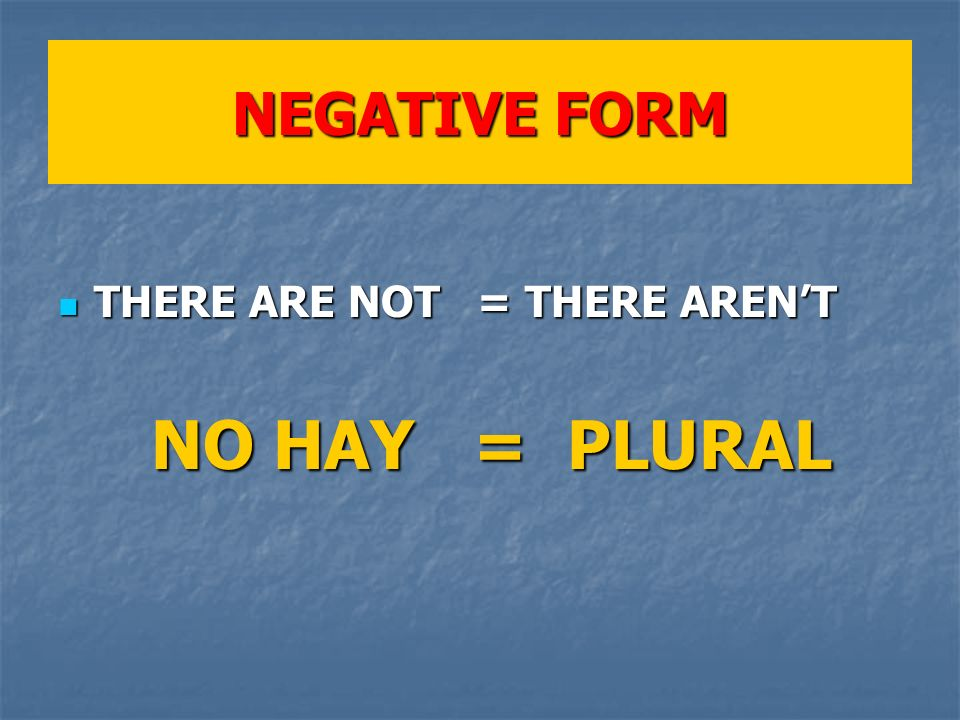 NEGATIVE FORM THERE ARE NOT = THERE ARENT THERE ARE NOT = THERE ARENT NO HAY = PLURAL NO HAY = PLURAL