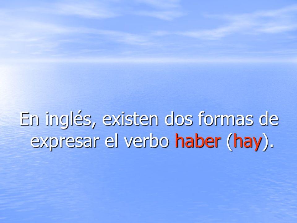 En inglés, existen dos formas de expresar el verbo haber (hay).