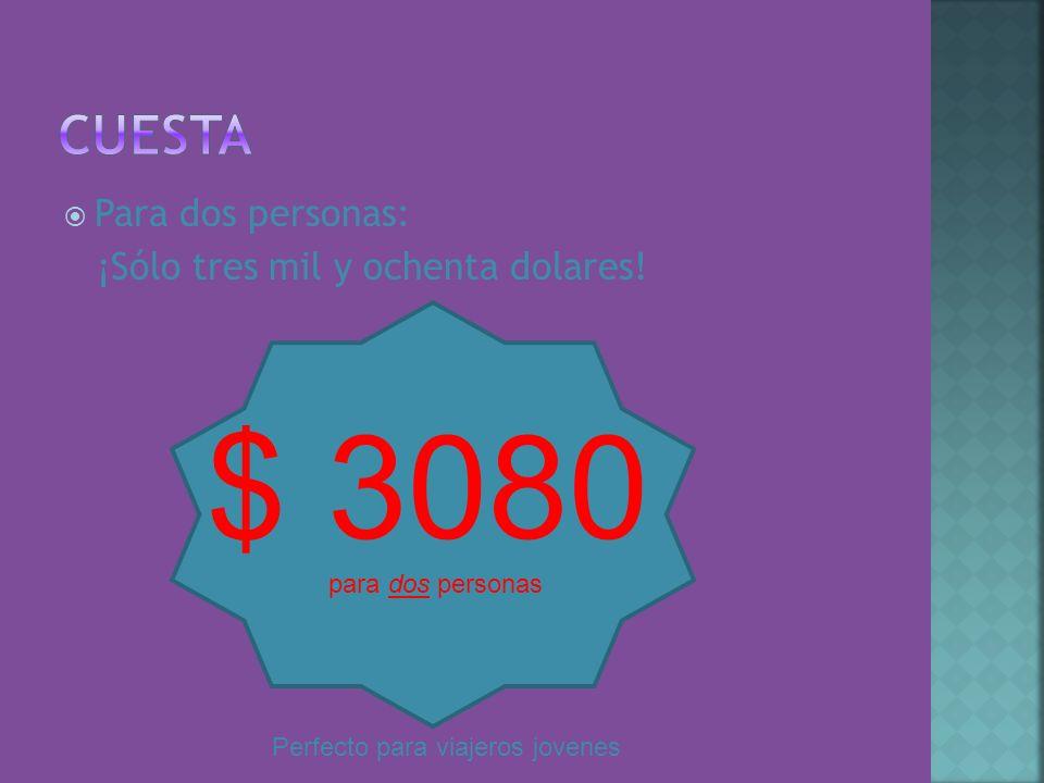 Para dos personas: ¡Sólo tres mil y ochenta dolares! $ 3080 para dos personas Perfecto para viajeros jovenes