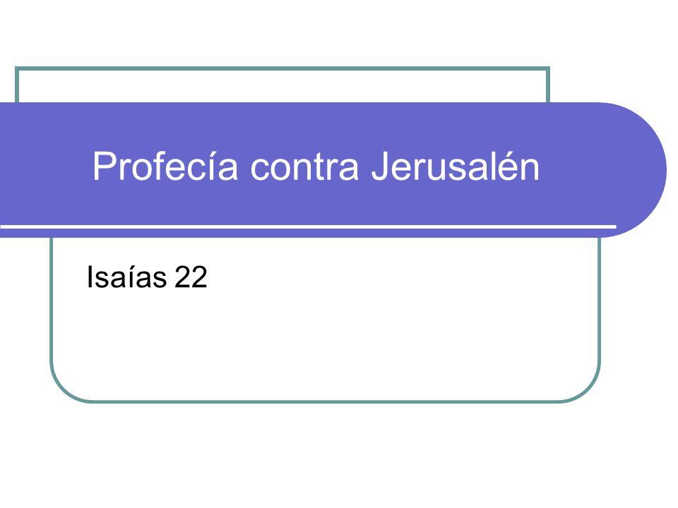 Profecía contra Jerusalén Isaías 22