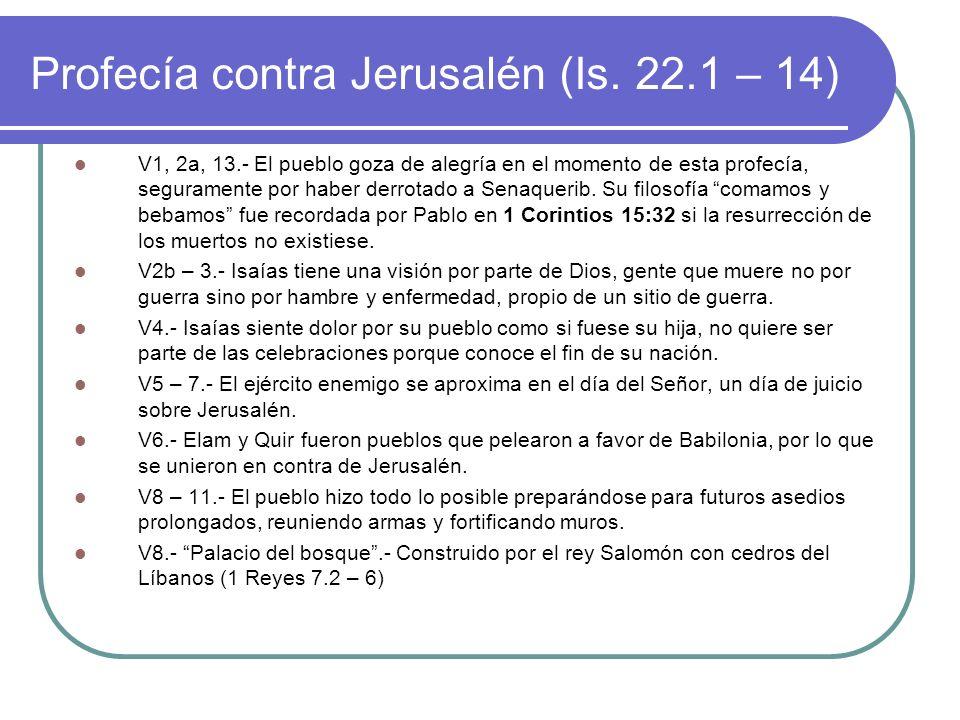Profecía contra Jerusalén (Is. 22.1 – 14) V1, 2a, 13.- El pueblo goza de alegría en el momento de esta profecía, seguramente por haber derrotado a Sen