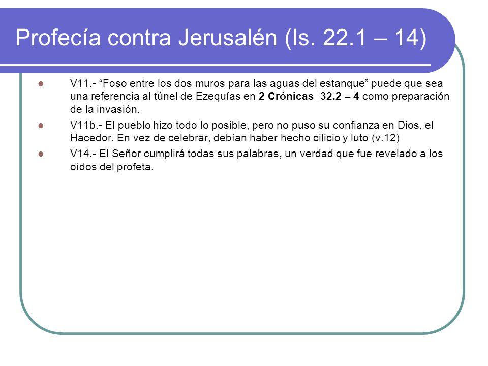 Profecía contra Jerusalén (Is. 22.1 – 14) V11.- Foso entre los dos muros para las aguas del estanque puede que sea una referencia al túnel de Ezequías