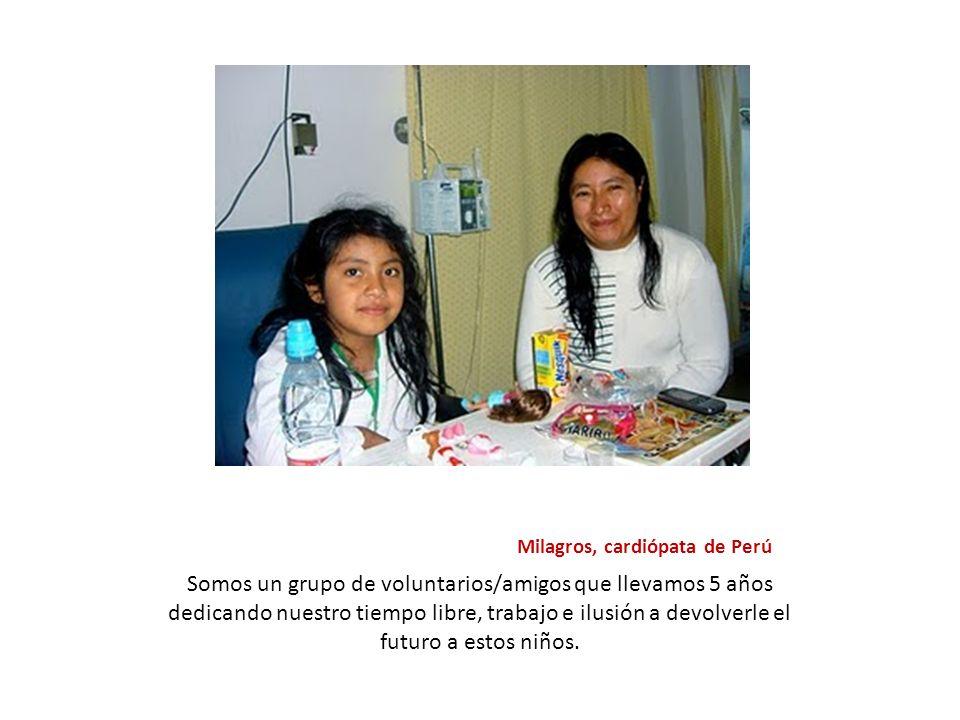 Milagros, cardiópata de Perú Somos un grupo de voluntarios/amigos que llevamos 5 años dedicando nuestro tiempo libre, trabajo e ilusión a devolverle el futuro a estos niños.