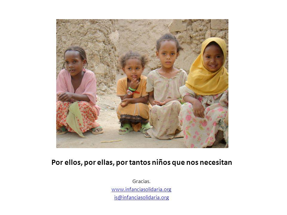 Por ellos, por ellas, por tantos niños que nos necesitan Gracias. www.infanciasolidaria.org is@infanciasolidaria.org