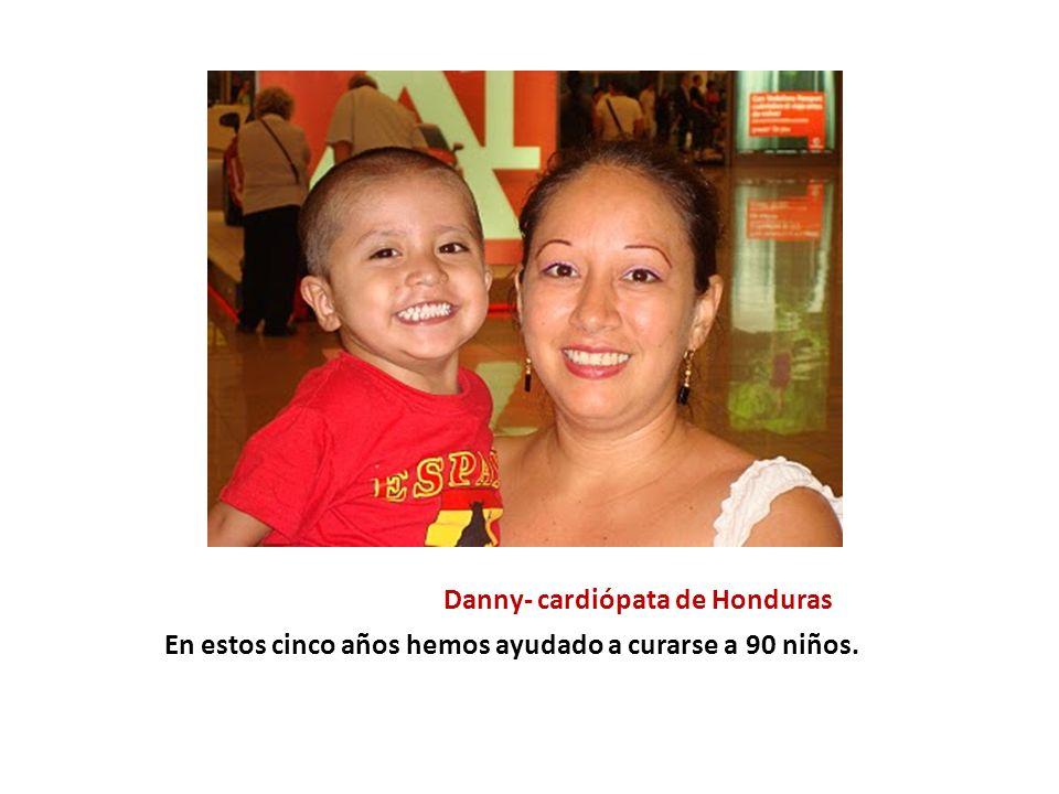 Danny- cardiópata de Honduras En estos cinco años hemos ayudado a curarse a 90 niños.