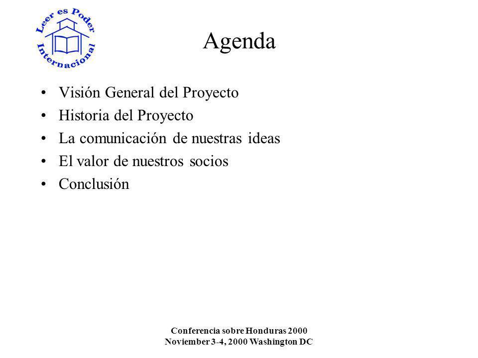 Conferencia sobre Honduras 2000 Noviember 3-4, 2000 Washington DC Visión General del Proyecto Misión –Leer es poder es un proyecto que provee de pequeñas bibliotecas a comunidades aisladas que las necesitan.