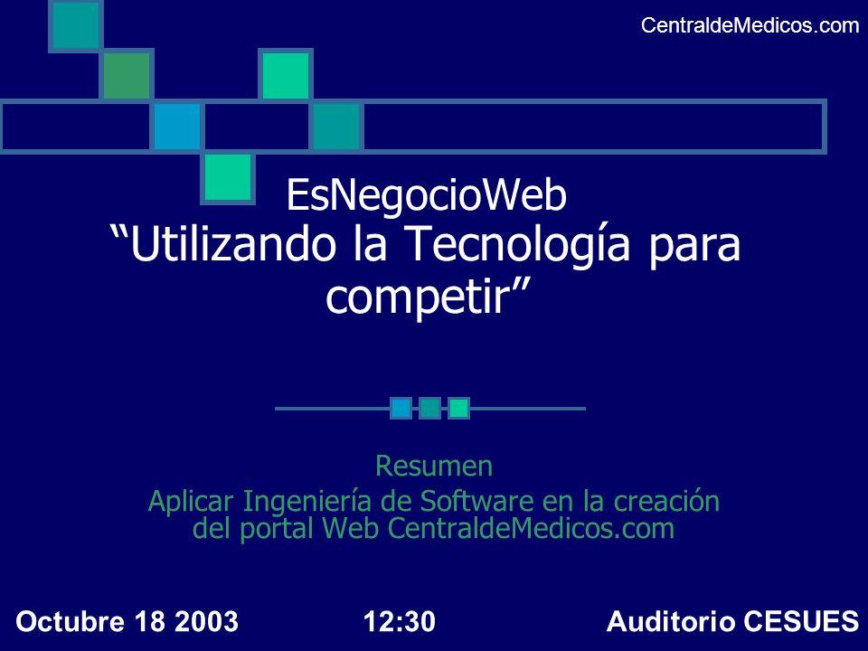 EsNegocioWeb Utilizando la Tecnología para competir CentraldeMedicos.com Resumen Aplicar Ingeniería de Software en la creación del portal Web Centrald