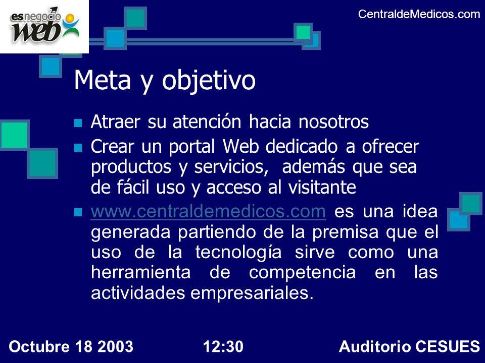 Meta y objetivo Atraer su atención hacia nosotros Crear un portal Web dedicado a ofrecer productos y servicios, además que sea de fácil uso y acceso a