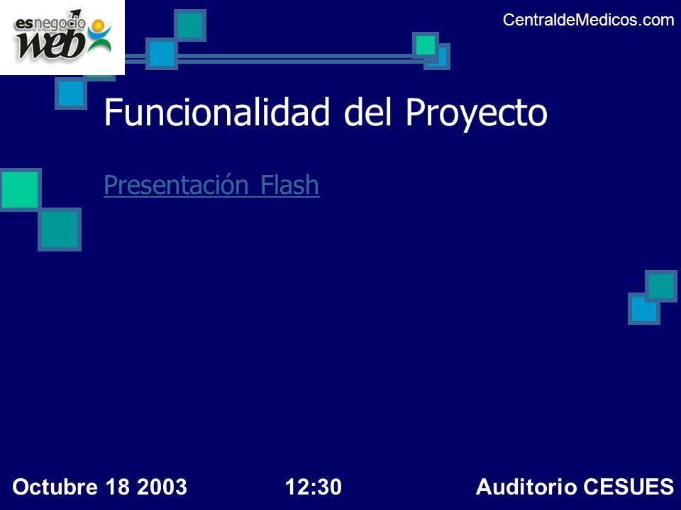 Presentación Flash Funcionalidad del Proyecto CentraldeMedicos.com Octubre 18 200312:30 Auditorio CESUES