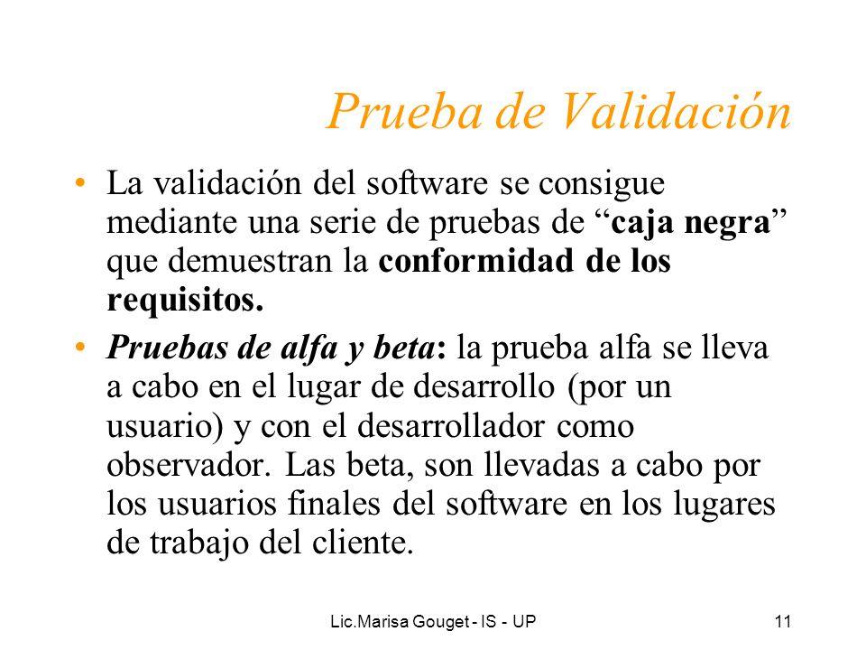 Lic.Marisa Gouget - IS - UP11 Prueba de Validación La validación del software se consigue mediante una serie de pruebas de caja negra que demuestran l