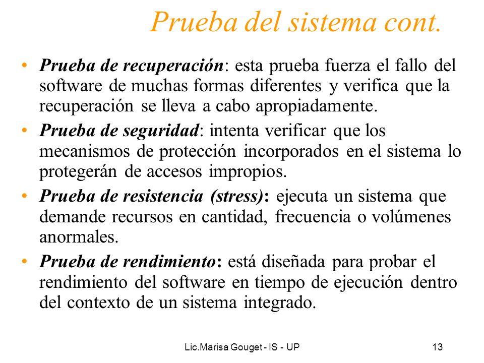 Lic.Marisa Gouget - IS - UP13 Prueba del sistema cont. Prueba de recuperación: esta prueba fuerza el fallo del software de muchas formas diferentes y