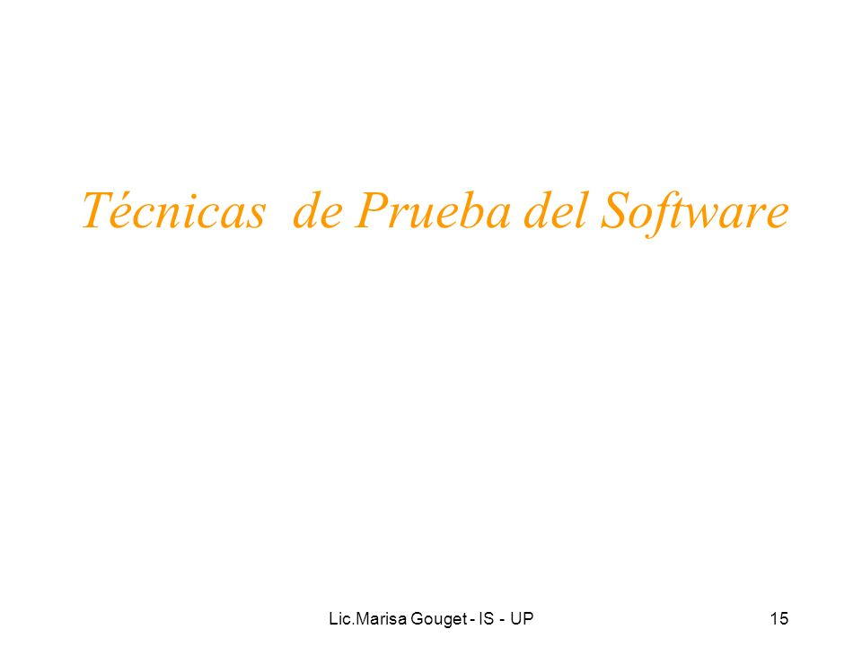 Lic.Marisa Gouget - IS - UP15 Técnicas de Prueba del Software