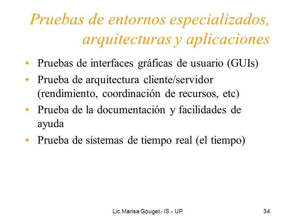 Lic.Marisa Gouget - IS - UP34 Pruebas de entornos especializados, arquitecturas y aplicaciones Pruebas de interfaces gráficas de usuario (GUIs) Prueba