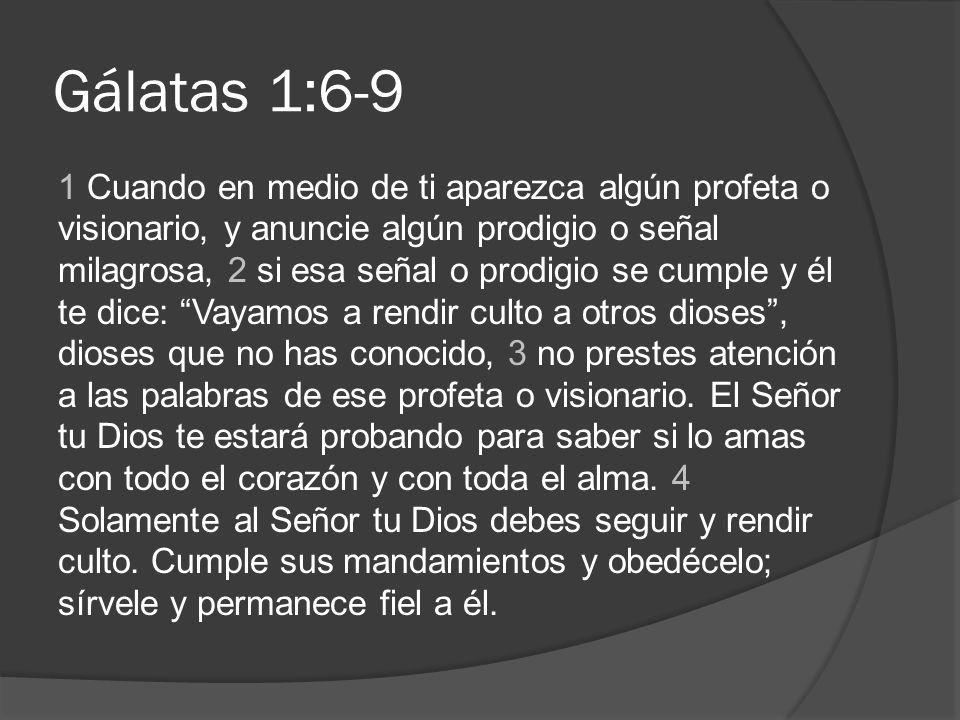 Gálatas 1:6-9 1 Cuando en medio de ti aparezca algún profeta o visionario, y anuncie algún prodigio o señal milagrosa, 2 si esa señal o prodigio se cu
