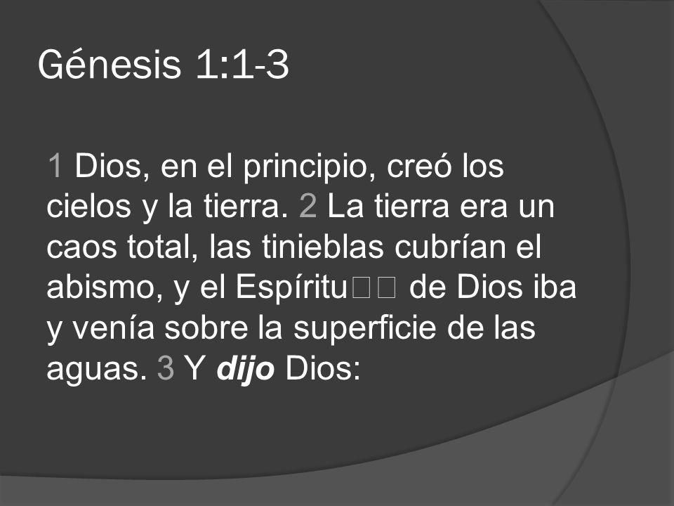 Génesis 1:1-3 1 Dios, en el principio, creó los cielos y la tierra. 2 La tierra era un caos total, las tinieblas cubrían el abismo, y el Espíritu de D
