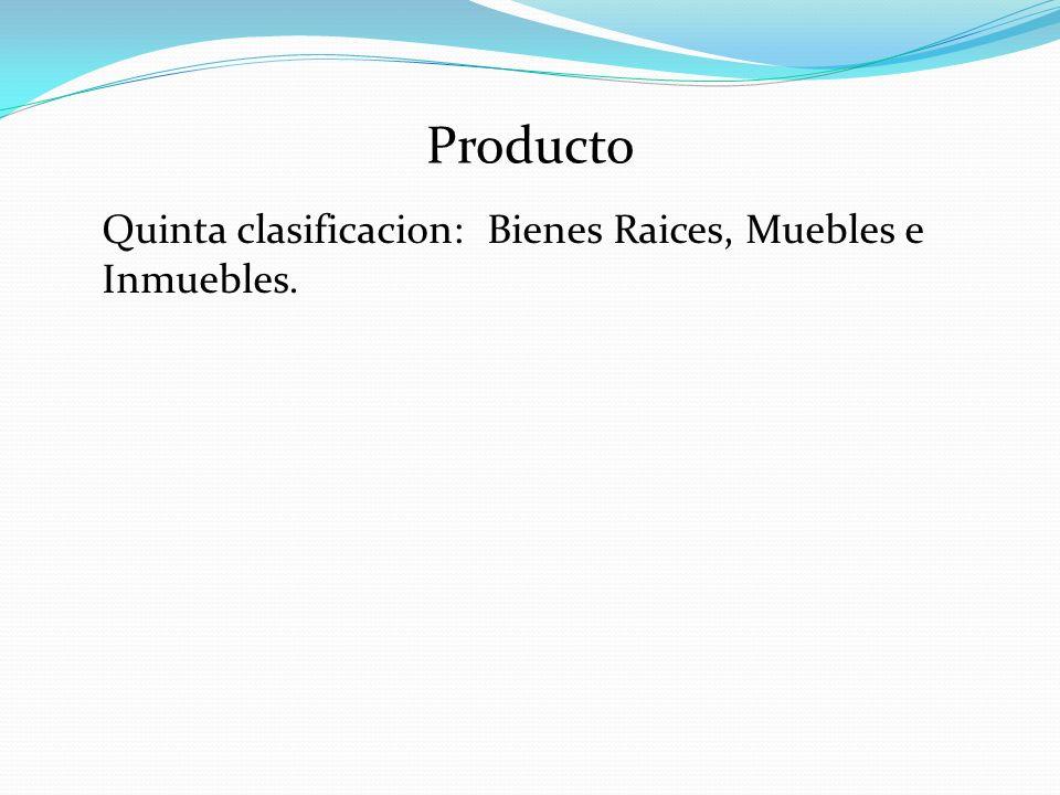 Producto Quinta clasificacion: Bienes Raices, Muebles e Inmuebles.