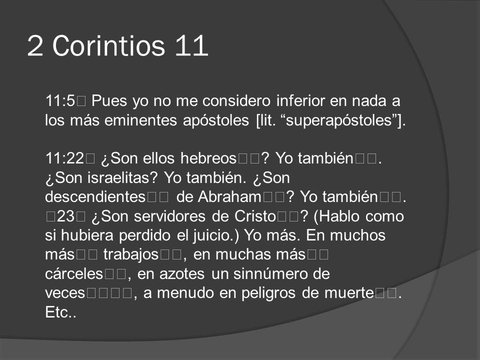 2 Corintios 11 11:5 Pues yo no me considero inferior en nada a los más eminentes apóstoles [lit. superapóstoles]. 11:22 ¿Son ellos hebreos? Yo también