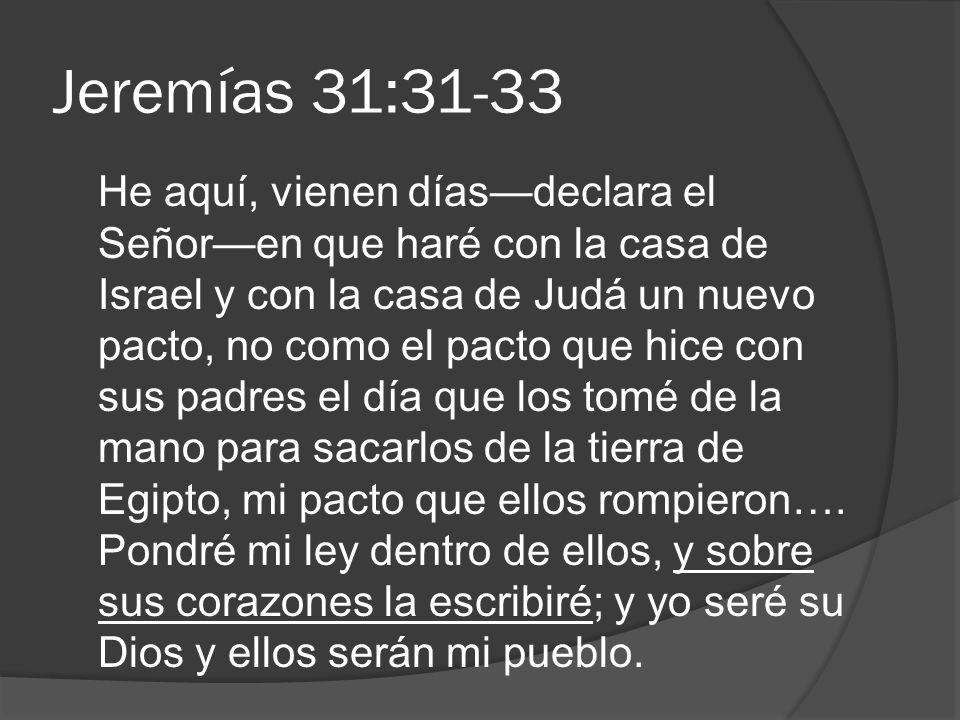 Jeremías 31:31-33 He aquí, vienen díasdeclara el Señoren que haré con la casa de Israel y con la casa de Judá un nuevo pacto, no como el pacto que hic