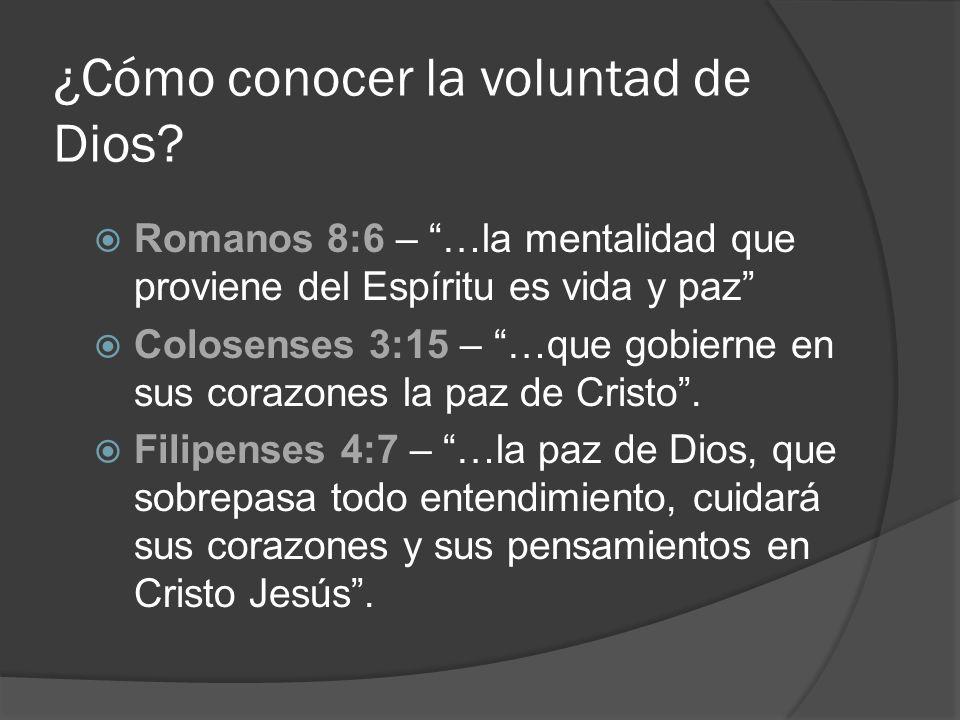 ¿Cómo conocer la voluntad de Dios? Romanos 8:6 – …la mentalidad que proviene del Espíritu es vida y paz Colosenses 3:15 – …que gobierne en sus corazon