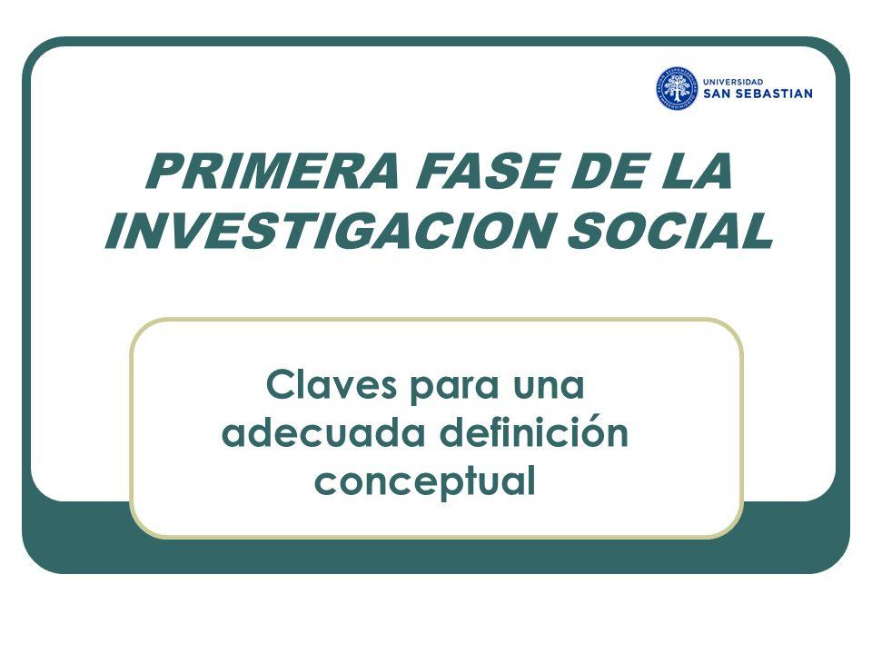 PRIMERA FASE DE LA INVESTIGACION SOCIAL Claves para una adecuada definición conceptual