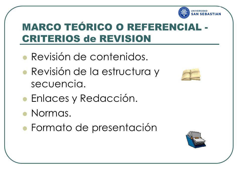 MARCO TEÓRICO O REFERENCIAL - CRITERIOS de REVISION Revisión de contenidos. Revisión de la estructura y secuencia. Enlaces y Redacción. Normas. Format
