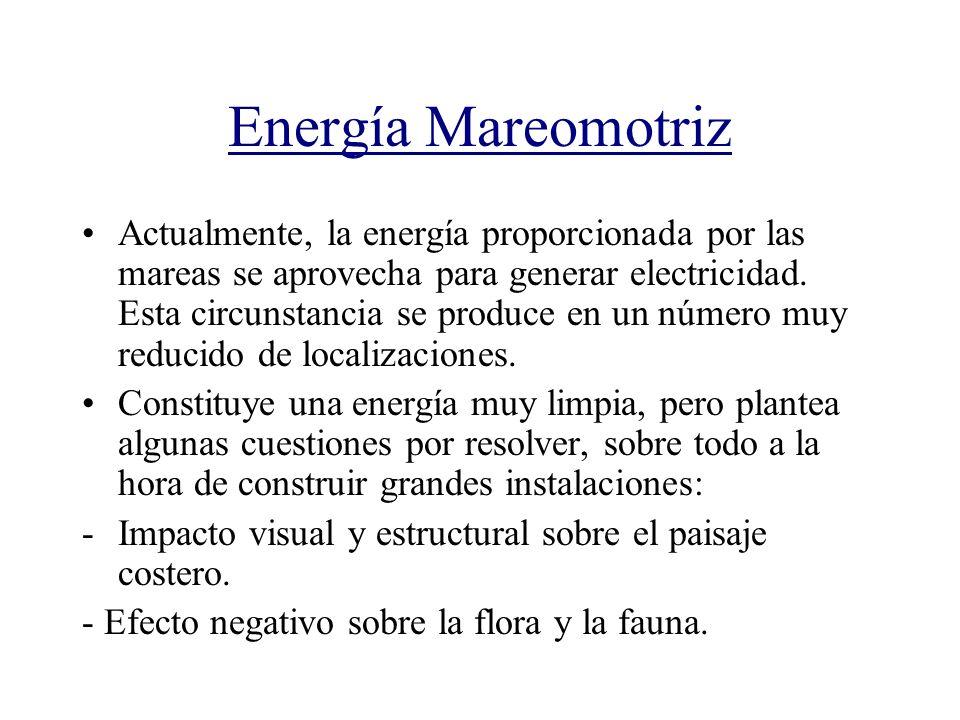 Energía Mareomotriz Actualmente, la energía proporcionada por las mareas se aprovecha para generar electricidad. Esta circunstancia se produce en un n