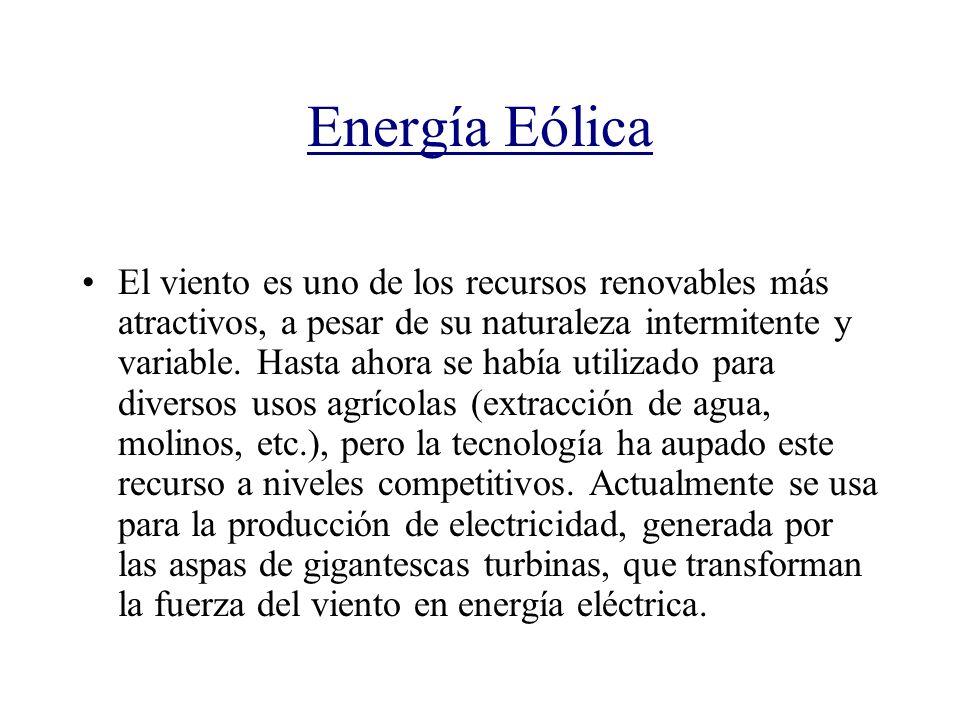 Energía Eólica El viento es uno de los recursos renovables más atractivos, a pesar de su naturaleza intermitente y variable. Hasta ahora se había util