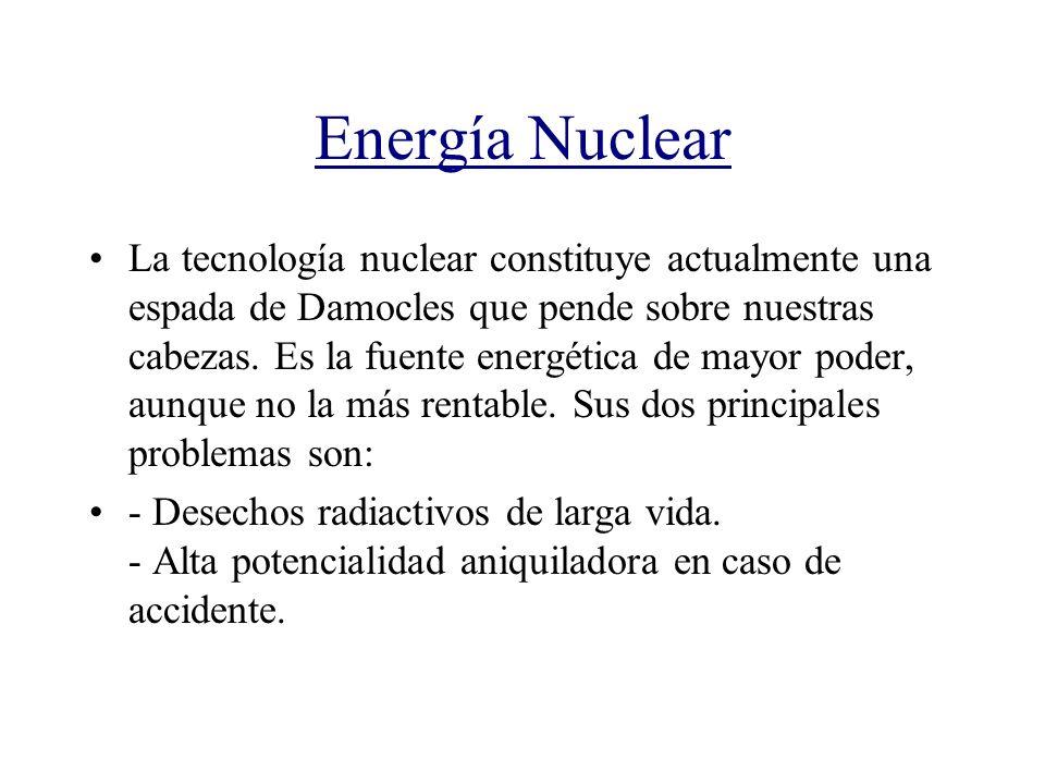 Energía Nuclear La tecnología nuclear constituye actualmente una espada de Damocles que pende sobre nuestras cabezas. Es la fuente energética de mayor