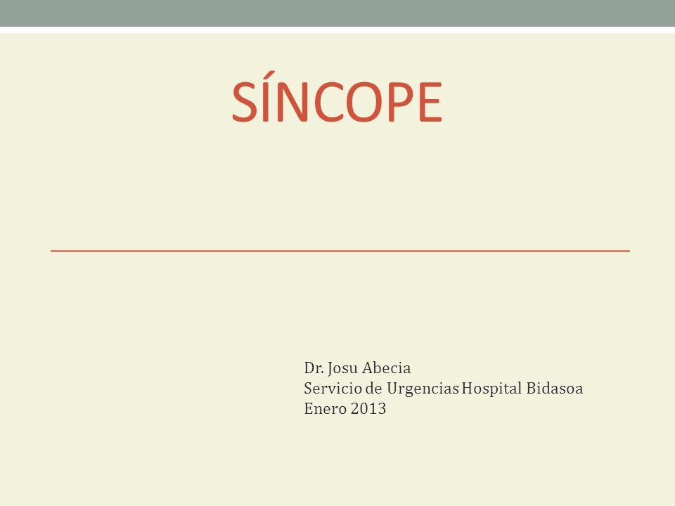 SÍNCOPE Dr. Josu Abecia Servicio de Urgencias Hospital Bidasoa Enero 2013