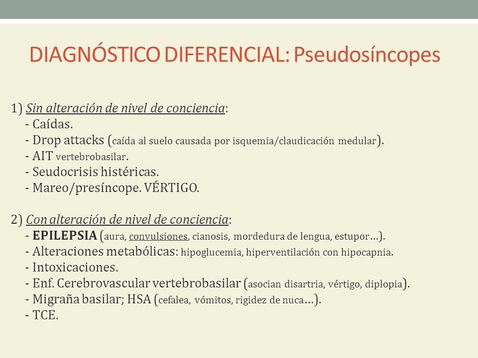 DIAGNÓSTICO DIFERENCIAL: Pseudosíncopes 1) Sin alteración de nivel de conciencia: - Caídas. - Drop attacks ( caída al suelo causada por isquemia/claud