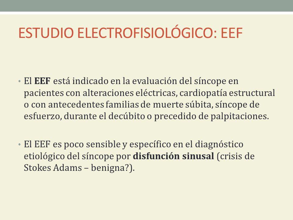 ESTUDIO ELECTROFISIOLÓGICO: EEF El EEF está indicado en la evaluación del síncope en pacientes con alteraciones eléctricas, cardiopatía estructural o