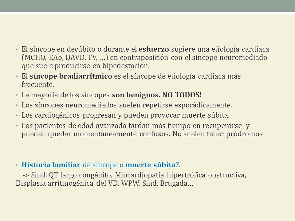El síncope en decúbito o durante el esfuerzo sugiere una etiología cardiaca (MCHO, EAo, DAVD, TV, …) en contraposición con el síncope neuromediado que