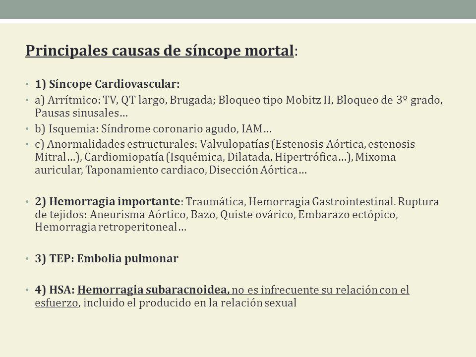 Principales causas de síncope mortal: 1) Síncope Cardiovascular: a) Arrítmico: TV, QT largo, Brugada; Bloqueo tipo Mobitz II, Bloqueo de 3º grado, Pau