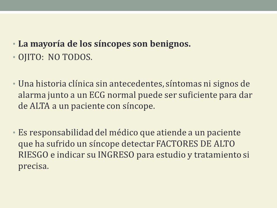 La mayoría de los síncopes son benignos. OJITO: NO TODOS. Una historia clínica sin antecedentes, síntomas ni signos de alarma junto a un ECG normal pu
