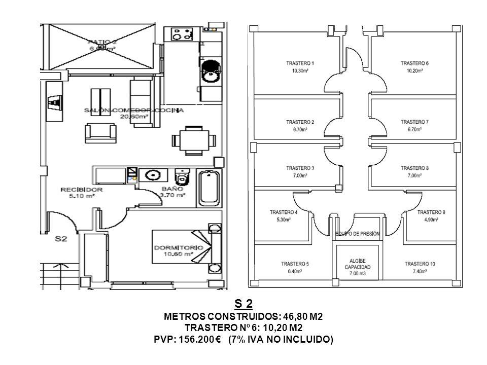 S 2 METROS CONSTRUIDOS: 46,80 M2 TRASTERO Nº 6: 10,20 M2 PVP: 156.200 (7% IVA NO INCLUIDO)