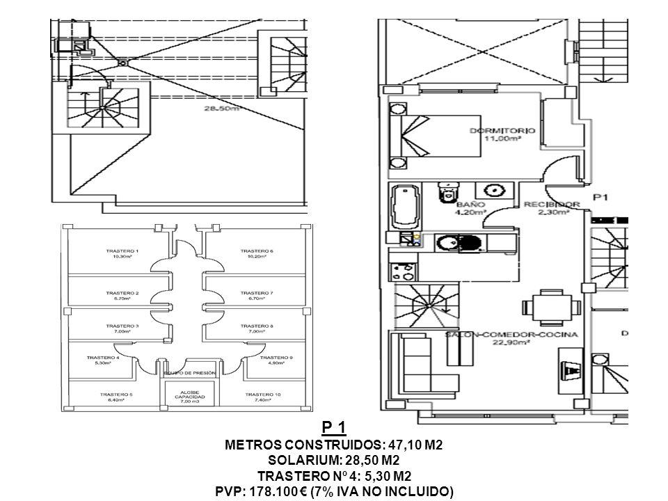 P 1 METROS CONSTRUIDOS: 47,10 M2 SOLARIUM: 28,50 M2 TRASTERO Nº 4: 5,30 M2 PVP: 178.100 (7% IVA NO INCLUIDO)