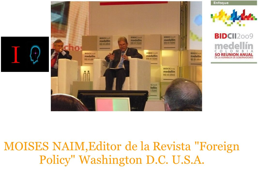 MOISES NAIM,Editor de la Revista Foreign Policy Washington D.C. U.S.A.
