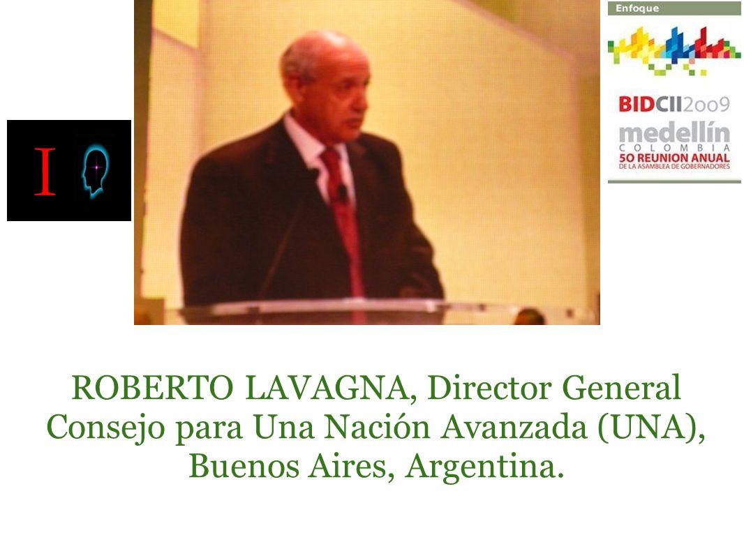 ROBERTO LAVAGNA, Director General Consejo para Una Nación Avanzada (UNA), Buenos Aires, Argentina.