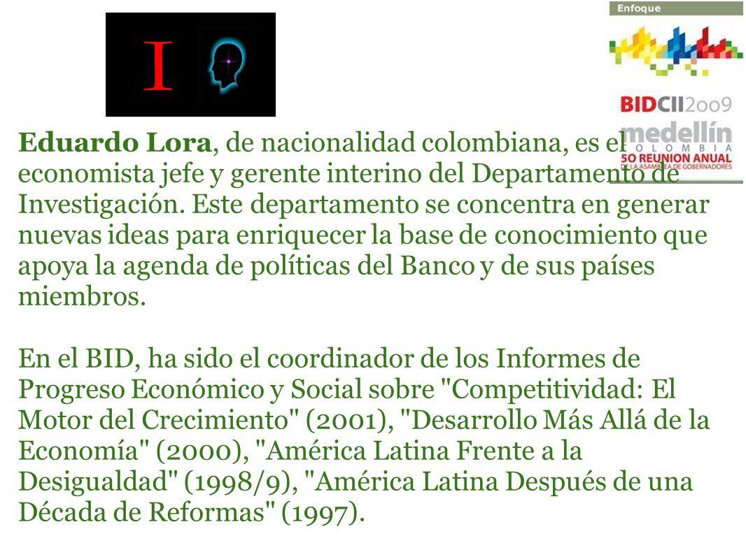 Eduardo Lora, de nacionalidad colombiana, es el economista jefe y gerente interino del Departamento de Investigación. Este departamento se concentra e