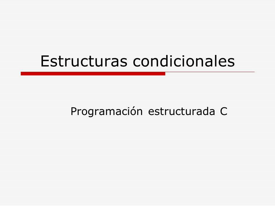 Estructuras condicionales Programación estructurada C