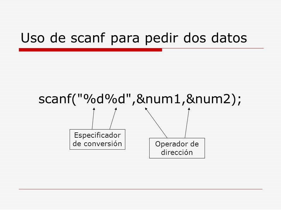 Uso de scanf para pedir dos datos scanf(
