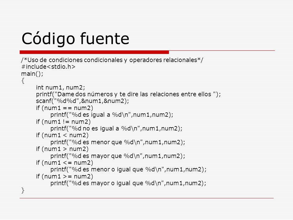 Código fuente /*Uso de condiciones condicionales y operadores relacionales*/ #include main(); { int num1, num2; printf(