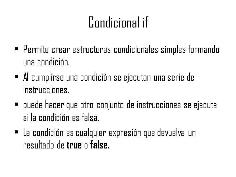 Condicional if La sintaxis de la instrucción if es: if (condición) { instrucciones que se ejecutan si la condición es true }else { instrucciones que se ejecutan si la condición es false }