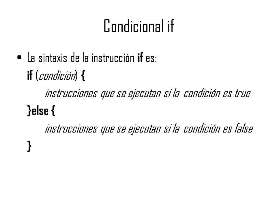 Condicional if La sintaxis de la instrucción if es: if (condición) { instrucciones que se ejecutan si la condición es true }else { instrucciones que s