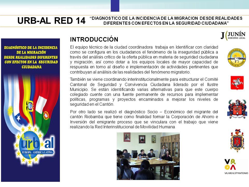 URB-AL RED 14 DIAGNOSTICO DE LA INCIDENCIA DE LA MIGRACION DESDE REALIDADES DIFERENTES CON EFECTOS EN LA SEGURIDAD CIUDADANA El equipo técnico de la c