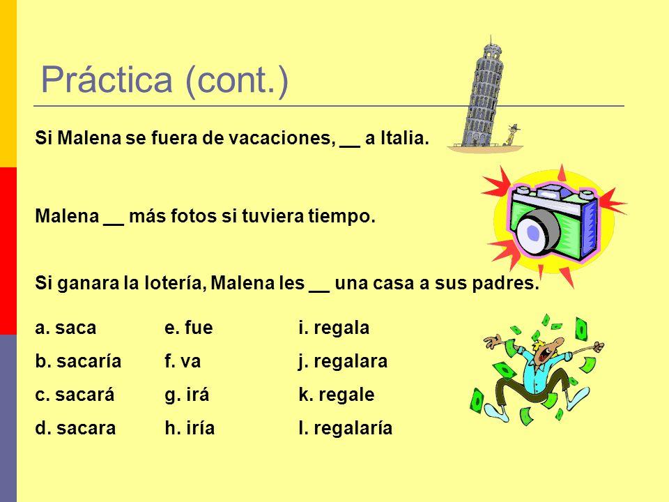Práctica (cont.) Si Malena se fuera de vacaciones, __ a Italia.