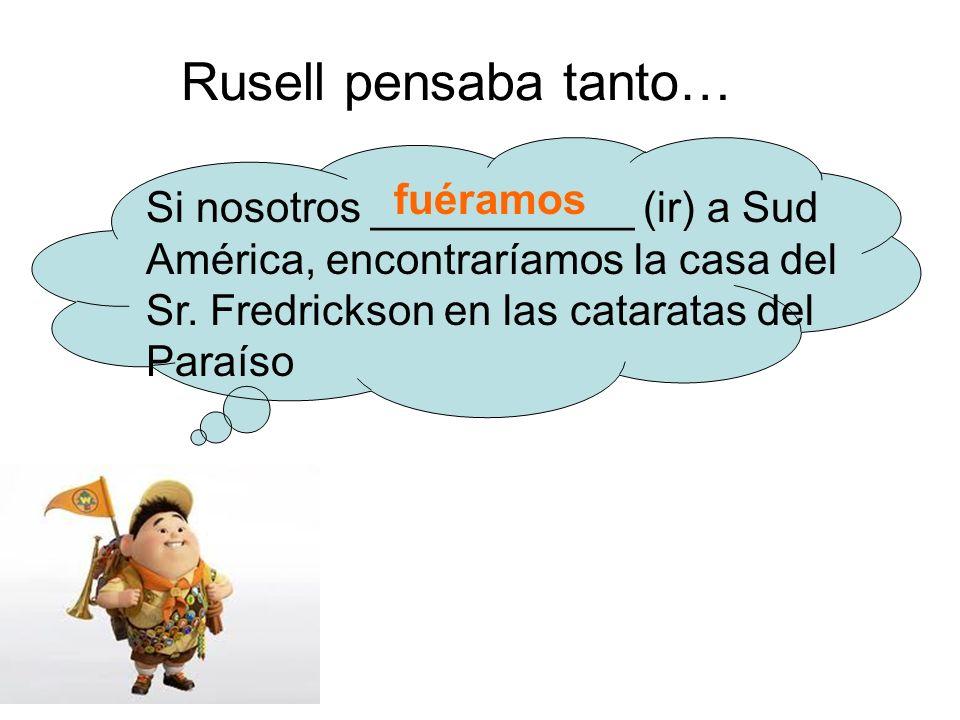 Rusell pensaba tanto… Si nosotros ___________ (ir) a Sud América, encontraríamos la casa del Sr.