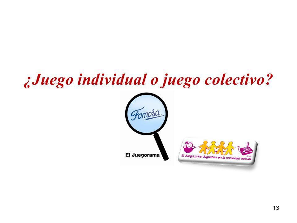 El Juegorama de Famosa 2010 / El Juego y el Juguete en la sociedad actual 13 ¿Juego individual o juego colectivo?