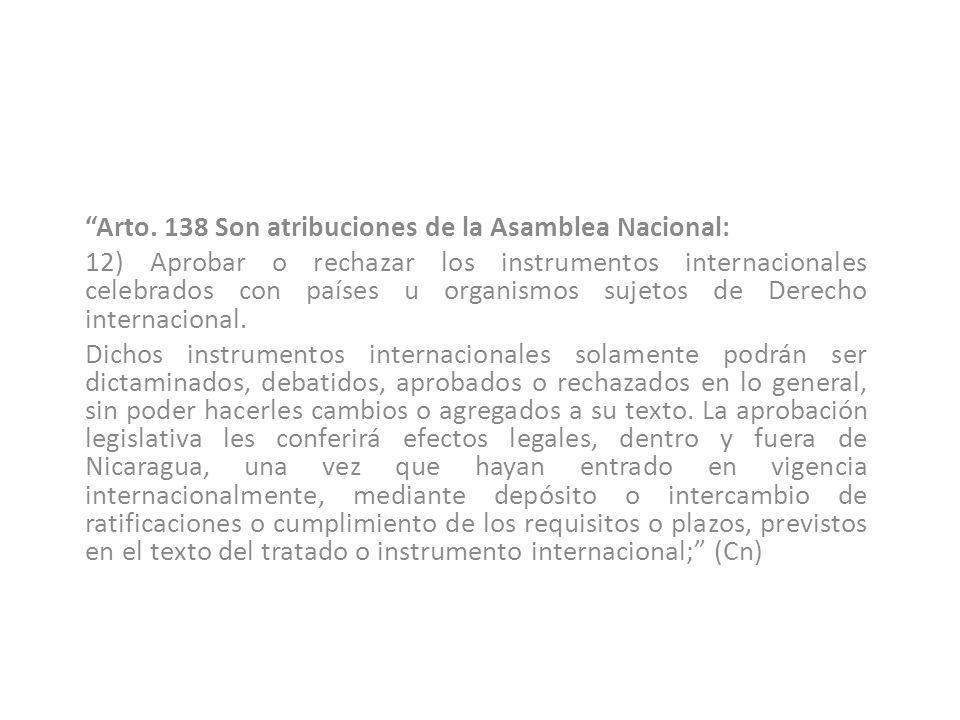 Arto. 138 Son atribuciones de la Asamblea Nacional: 12) Aprobar o rechazar los instrumentos internacionales celebrados con países u organismos sujetos