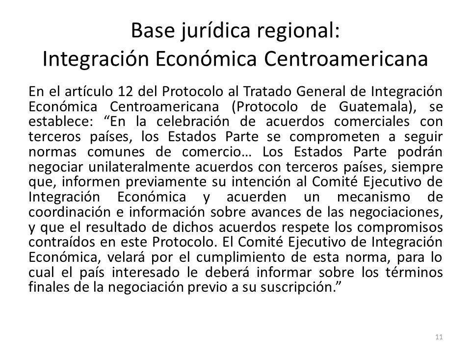 11 Base jurídica regional: Integración Económica Centroamericana En el artículo 12 del Protocolo al Tratado General de Integración Económica Centroame
